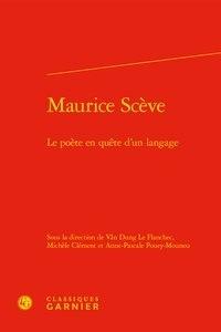 Vân-Dung Le Flanchec et Michèle Clément - Maurice Scève - Le poète en quête d'un langage.