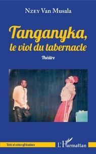 Van Musala Nzey - Tanganyka, le viol du tabernacle.