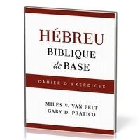 Van pelt miles V. et Gary d. Pratico - Hébreu biblique de base - Cahier d'exercices.