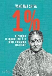 Téléchargements de fichiers ebook pdf gratuits 1%  - Reprendre le pouvoir face à la toute-puissance des riches (Litterature Francaise) 9782374251820 par Vandana Shiva