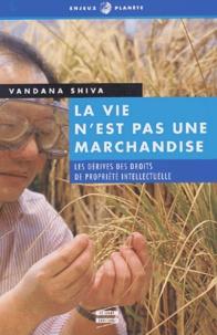 Vandana Shiva - La vie n'est pas une marchandise - Les dérives des droits de la propriété intellectuelle.