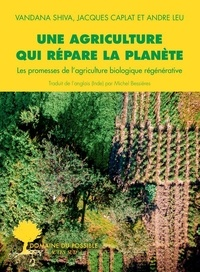 Vandana Shiva - Une agriculture qui répare la planète - Les promesses de l'agriculture biologique régénérative.