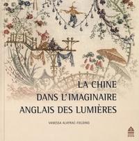Vanessa Alayrac-Fielding - La Chine dans l'imaginaire anglais des Lumières (1685-1798).