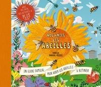 Vanessa Amaral-Rogers - Nos amies les abeilles - Le guide complet pour prendre soin des abeilles en famille.