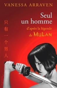 Amazon livres audio gratuits à télécharger Seul un homme  - D'après la légende de Mulan (Litterature Francaise) 9782756424293 par Vanessa Arraven