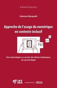 Vanessa Bacquelé - Approche de l'usage du numérique en contexte inclusif - Des technologies au service des élèves dyslexiques du second degré.