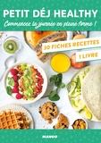 Vanessa Bedjaï-Haddad et Bérengère Abraham - Petit déj healthy - Commencez la journée en pleine forme ! Avec 30 fiches recettes.