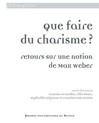 Vanessa Bernardou et Félix Blanc - Que faire du charisme ? - Retours sur une notion de Max Weber.