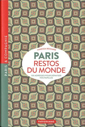 Paris restos du monde. 150 adresses pour dépayser ses papilles