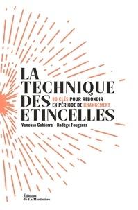 Vanessa Cahierre et Nadège Fougeras - La technique des étincelles - 80 clés pour rebondir en période de changement.