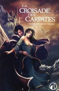 Vanessa Callico et Diana Callico - Les sept portes de l'Apocalypse Tome 1 : La croisade des Carpates.