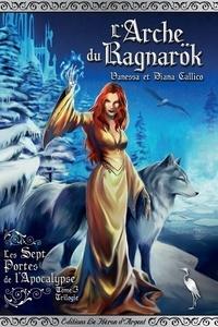 Vanessa Callico et Diana Callico - Les sept portes de l'Apocalypse Tome 3 : L'Arche du Ragnarök.