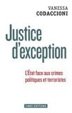 Vanessa Codaccioni - Justice d'exception - L'Etat face aux crimes politiques et terroristes.