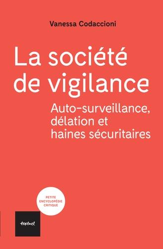 La société de vigilance. Autosurveillance, délation et haines sécuritaires