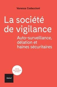 Vanessa Codaccioni - La société de vigilance - Autosurveillance, délation et haines sécuritaires.