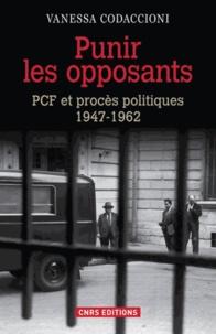 Vanessa Codaccioni - Punir les opposants - PCF et procès politiques (1947-1962).