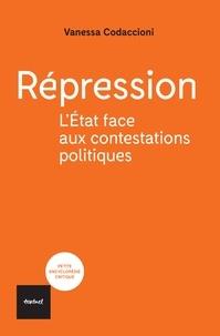 Vanessa Codaccioni - Répression - L'Etat contre les contestations politiques.