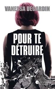 Vanessa Degardin - Pour te détruire.