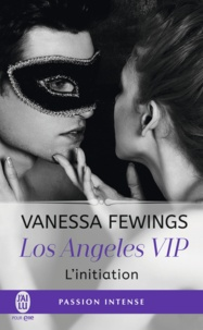Vanessa Fewings - Los Angeles VIP Tome 1 : L'initiation.