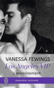 Vanessa Fewings - Los Angeles VIP Tome 2 : L'envoûtement.