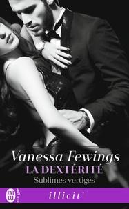 Vanessa Fewings - Sublimes vertiges Tome 2 : La dextérité.