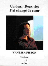 Vanessa Fisson - Un don... deux vies - J'ai changé de coeur.