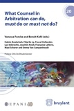 Vanessa Foncke et Benoît Kohl - What Counsel in Arbitration can do, must do or must not do?.