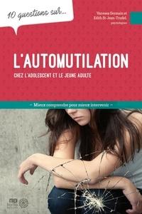 Vanessa Germain et Edith St-Jean Trudel - 10 questions sur... L'automutilation chez les adolescents et les jeunes adultes.