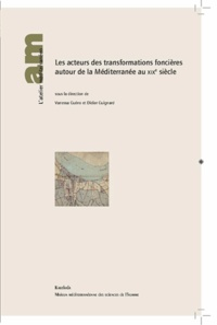 Vanessa Gueno et Didier Guignard - Les acteurs des transformations foncières autour de la Méditerranée au XIXe siècle.