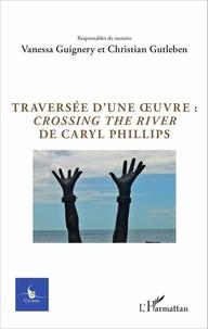 Vanessa Guignery et Christian Gutleben - Cycnos Volume 32 N° 1/2016 : Traversée d'une oeuvre : Crossing the River de Caryl Phillips.
