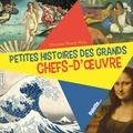 Vanessa Henry-Virly - Petites histoires des grands chefs-d'oeuvre.
