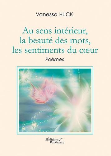 Au sens intérieur, la beauté des mots, les sentiments du coeur