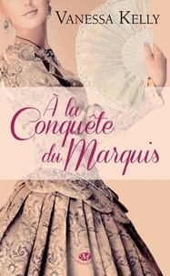 Vanessa Kelly - A la conquête du marquis.