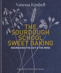 Vanessa Kimbell - The Sourdough School: Sweet Baking - Nourishing the gut & the mind.