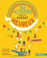Vanessa King - 50 activités pour un enfant heureux.