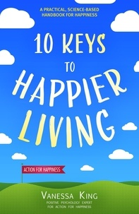 Vanessa King - How to Be Happy - 10 Keys to Happier Living.