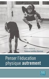 Vanessa Lentillon-Kaestner - Penser l'éducation physique autrement.