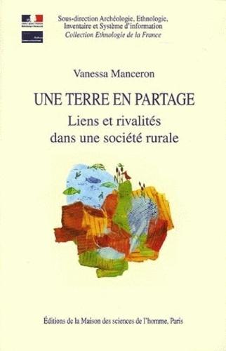 Vanessa Manceron - Une Terre en partage - Liens et rivalités dans une société rurale.