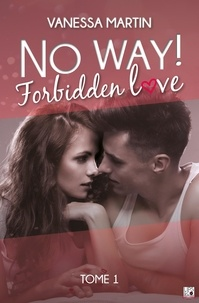 Livres en anglais téléchargement gratuit No Way ! - Tome 1  - Forbidden Love en francais 9782377644513 par Vanessa Martin