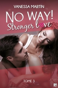 Vanessa Martin - No Way ! - Tome 3 - Stronger Love.