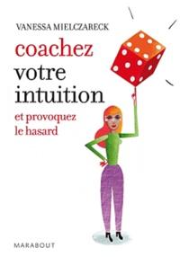 Vanessa Mielczareck - Coachez votre intuition - Et provoquez le hasard.