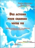 Vanessa Mielczareck et Gilles Guyon - Des actions pour changer votre vie - Méthode pratique pour oser vivre pleinement et progresser chaque jour.