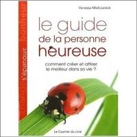 Vanessa Mielczareck - Le guide de la personne heureuse - Comment créer et attirer le meilleur dans sa vie ?.