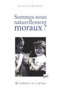 Vanessa Nurock - Sommes-nous naturellement moraux ?.
