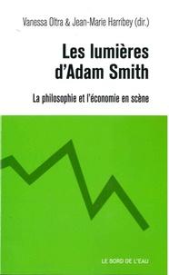 Vanessa Oltra et Jean-Marie Harribey - Les lumières d'Adam Smith - La philosophie et l'économie en scène.