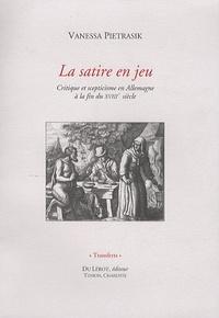 Vanessa Pietrasik - La satire en jeu ? - Critique et scepticisme en Allemagne à la fin du XVIIIe siècle.