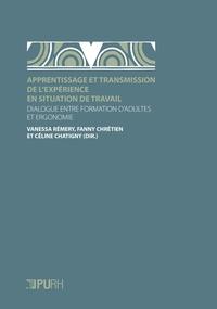 Vanessa Rémery et Fanny Chrétien - Apprentissage et transmission de l'expérience en situation de travail - Dialogue entre formation d'adultes et ergonomie.