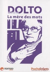 Vanessa Saab et William Memlouk - Françoise Dolto : la mère des mots.