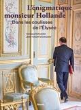 Vanessa Schneider et Jean-Claude Coutausse - L'énigmatique monsieur Hollande - Dans les coulisses de l'Elysée.