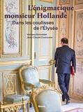 Vanessa Schneider - L'énigmatique monsieur Hollande - Dans les coulisses de l'Elysée.